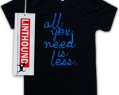 All You Need is Less Men's/Unisex T-Shirt