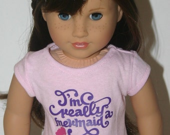 I'm really a mermaid tshirt made to fit your 18 inch doll such as american girl
