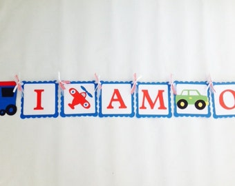 I AM ONE ~ Planes ~ Trains ~ Automobiles ~ Happy Birthday ~ Name Banner