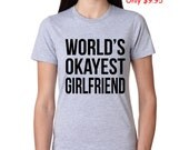 SALE Womens World's Okayest Girlfriend T-Shirt valentines, dating shirt, perfect gift for her, best birthday present for her