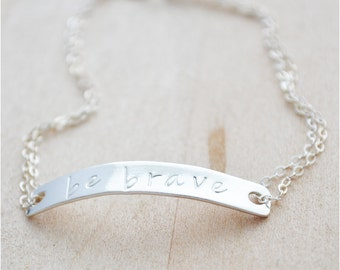 Be Brave Bracelet - Hand Stamped Sterling Silver Bracelet - Wanderlust Collection - Inspirational Jewelry - Women Empowerment - Statement