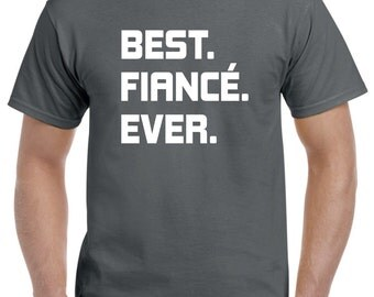 Fiance Gift-Fiance Shirt-Best Fiance Ever Gift for Newly Engaged Engagement Gift for Him