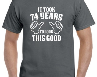 74th Birthday Gift-74th Birthday Shirt for Him or Her-74 Years to Look This Good Funny Birthday