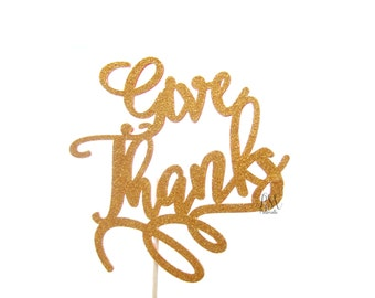 Give Thanks Thanksgiving Cake Topper - Glitter Cake Topper, Thanksgiving Cake Topper, Thanksgiving Party, Thanksgiving Decorations