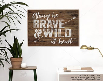 Always Be Brave and Wild At Heart || typography art print, quote print, life quote, wild quote print, wood print, minimalist art print