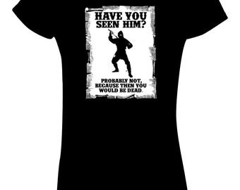 Funny Ninja T Shirt Have you seen him? Men's Women's size 6 colours