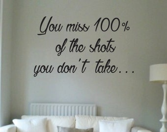 Vinyl Wall Word Decal - You Miss 100% Of the Shots You Don't Take Today - Home Decor - Wall Words