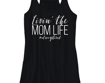 Livin the Mom Life #alwaystired graphic tee womens tshirt tops and tees