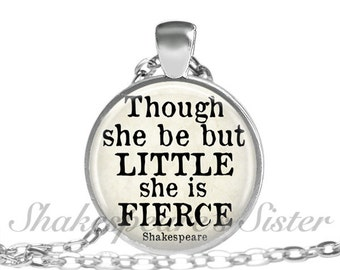 Shakespeare Jewelry - Though She Be But Little She is Fierce - Literary Jewelry - Pendant Necklace