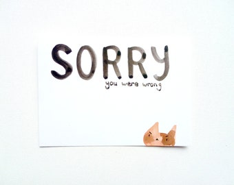 Sorry You Were Wrong Card, Passive Aggressive Sorry Postcard, Angry Card, Grumpy Cat, Fauxpology Greeting Card, Original Handmade Card