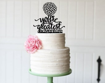 You're My Greatest Adventure Wedding Cake Topper - Custom Up Inspired Cake Topper