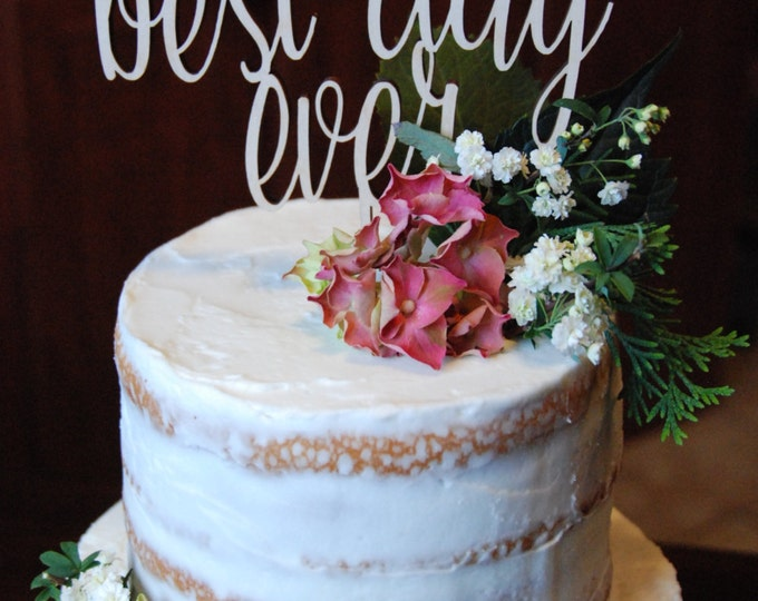 Best Day Ever Cake Topper - Wedding Cake Topper - Birthday Cake Topper - Celebration - Party