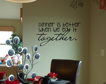 Dinner is better when we eat it together. - Wall Decal - Wall Vinyl - Wall Decor - Decal - Kitchen decal - dinning room decal