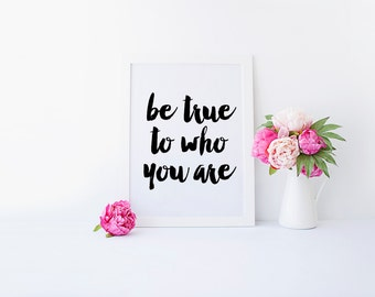 Be True To Who You Are, Be True, Be You tiful, Be Yourself, Inspirational Quote, Be You, Motivational Quote, Printable Quote, Printable Art