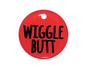 Wiggle Butt - Funny Pet ID Tag - 20 Color Choices - Metal or Resin - 3 Tag Sizes - Pick Your Font - Back of Tag w/ Name and Number - Cute