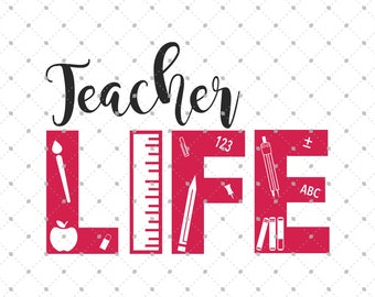 Teacher Life SVG Cut Files, School SVG cut files, Teacher svg cut files for Cricut, Silhouette and other Vinyl Cutters, svg files D2