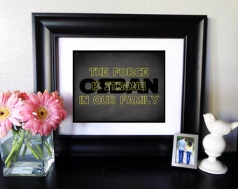 Custom PRINTABLE Star Wars Inspired Digital Art Print for your home, The Force is Strong in Our Family
