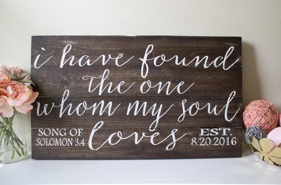 I Have Found The One Whom My Soul Loves, Wedding Sign, Wedding Decor, Wood Wedding Decor, Song of Solomon, Christian Sign, Anniversary Sign