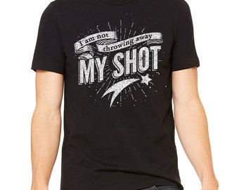 Hamilton Shirt I Am Not Throwing Away My Shot, Hamilton Musical Shirt, Hamilton The Musical, Theatre Shirt, Musical Theatre, Graphic Tee