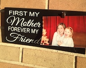 "First my Mother, Forever my Friend/Picture Frame/Wood Sign/Black Sign/Mother/Personalize/Rustic Sign/Family Sign/DAWNSPAINTING/6"" x 12"""