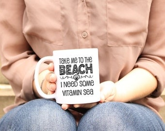 Beach Mug, Beach Quotes, funny gift for her, Vacation Gifts, I Need Some Vitamin Sea, Gifts for Parents, Gifts for Friends