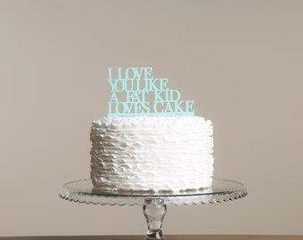 I Love You Like a Fat Kid Loves Cake Cake Topper - Funny Cake Decoration - Perfect for Weddings, Anniversaries and Parties