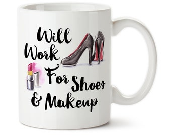 Coffee Mug, Will Work For Shoes and Makeup, Stilettos, High Heels, Shopping, Addicted, I Love Shoes and Makeup, Lipstick