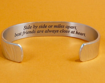 """READY TO SHIP~ Best Friend / Bridesmaid gift - """"Side by side or miles apart, best friends are always close at heart."""" -message cuff bracelet"""