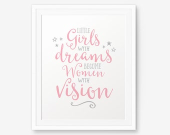 Little Girls With Dreams Become Women With Vision, pink and grey printable, Inspirational, Graduation gift, Nursery decor, Baby shower gift