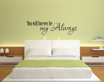 You will forever be my always -- Vinyl Wall Decal