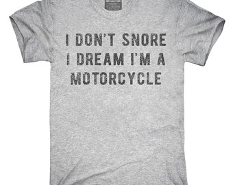 I Don't Snore I Dream I'm A Motorcycle T-Shirt, Hoodie, Tank Top, Gifts