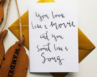 You Look Like a Movie and You Sound Like A Song A6 Hand Lettering Greeting Card Modern Calligraphy Font Printed Card