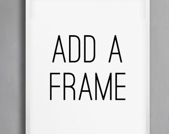 ADD A FRAME. (Black or White, Multiple Size Options, Framed Art, Framed Wall Decor, Framed Wall Art. Framing for Prints, Box Frame)