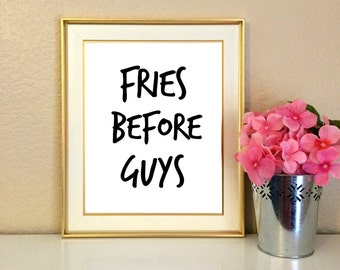 Fries Before Guys, Dorm Decor, Roommate Gift, Friends, Food Quote, College, Funny Quote, French Fries, Printable, Instant Download, 8x10