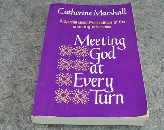 Meeting God At Every Turn By Catherine Marshall C. 1980.