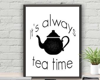 SALE Tea Quote It's Always Tea Time Kitchen Decor Print Instant Download Typography Print Tea Printable Art Tea Room Art Tea Printable