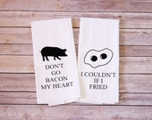 Funny Song Lyric Tea Towels - Flour Sack Towels - Don't Go Bacon My Heart - I Couldn't If I Fried - Housewarming Gift - Wedding Gift