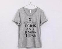 thats what I do I drink and I know things Women Tee shirt loose neck