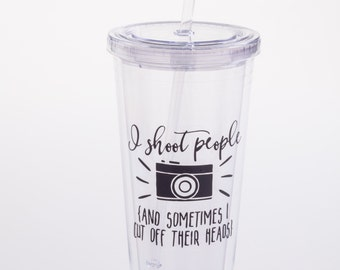 I Shoot People and Sometimes I Cut Off Their Heads Tumbler, Travel Cup