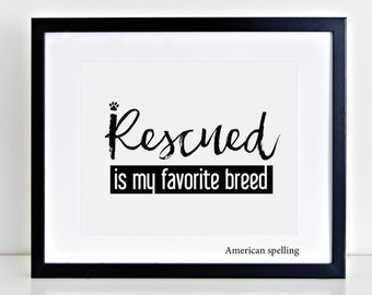 RESCUED is my Favorite/Favourite BREED, Printable Wall Art, Gift for Animal Lovers, Animal Art Print, Rescue Dog Print, Rescue Cat Printable