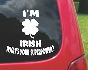 Set (2 Pieces) I'm IRISH What's Your Superpower? Sticker Decals 20 Colors To Choose From.  U.S.A Free Shipping