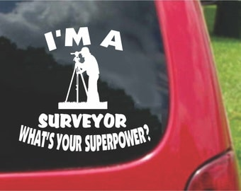Set (2 Pieces) I'm a Surveyor   What's Your Superpower? Sticker Decals 20 Colors To Choose From.  U.S.A Free Shipping