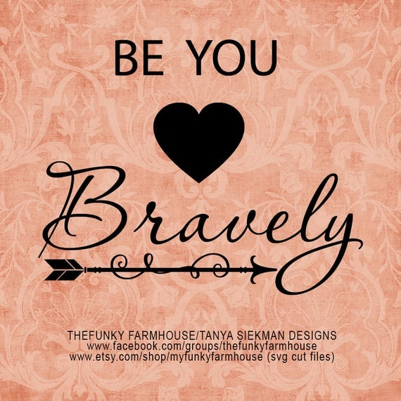 "SVG, & PNG - ""Be YOU ... Bravely!"""