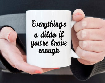 Funny mature coffee mug,  everythings a dildo, coffee mug, novelty mug,  gifts for him, gifts for her, gifts under 20, sexual humor