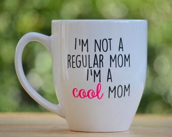I'm not a regular mom, I'm a cool mom - tumbler or mug