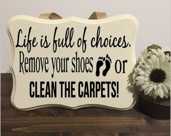 Life Is Full of Choices Remove Your Shoes or Clean the Carpet Front Door Decor Entryway Wooden Sign Ribbon Hanger Welcome Sign No Shoes