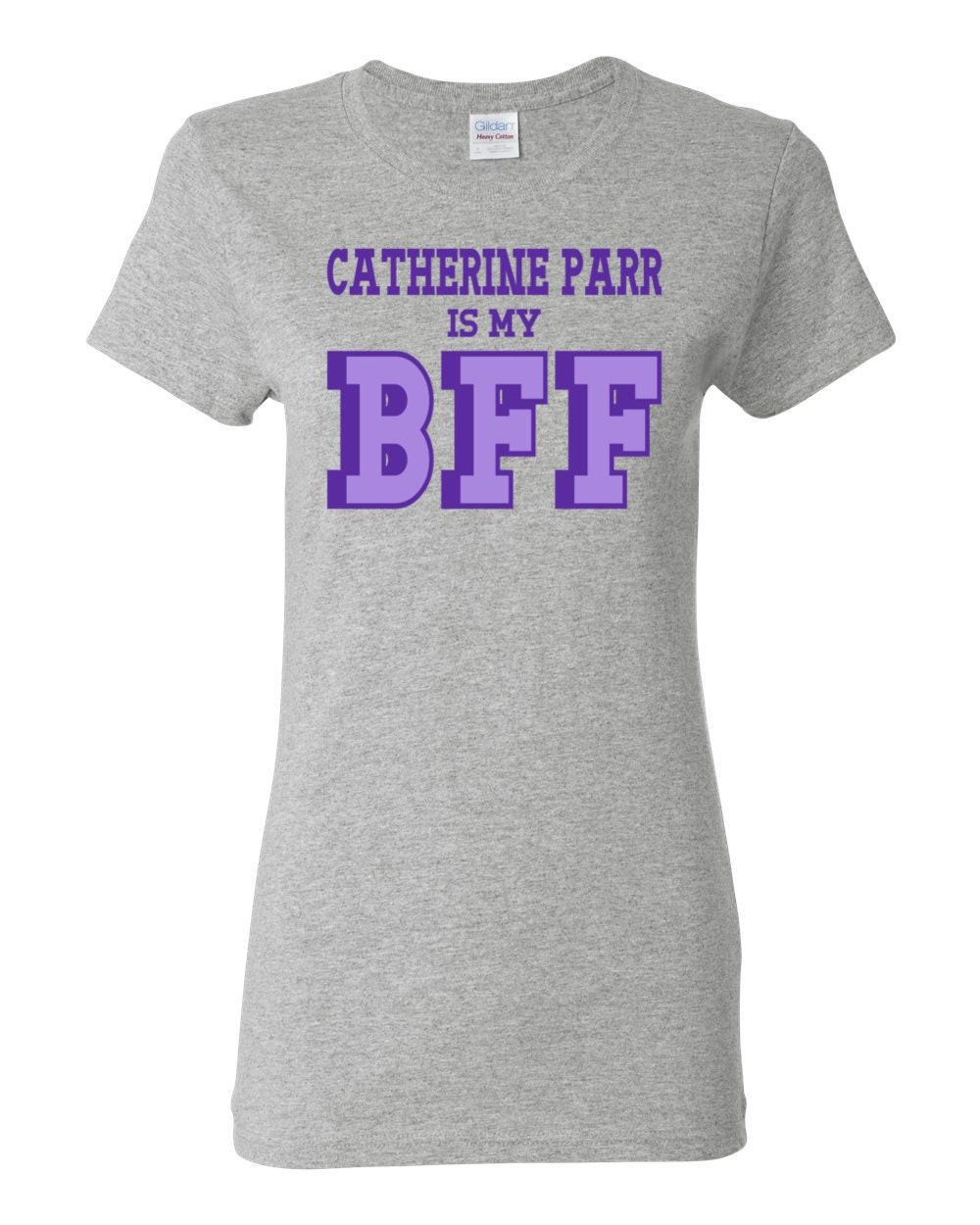 Great Women of History - Catherine Parr is my BFF Womens History T-shirt