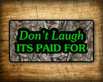 Don't Laugh Its Paid For License Plate Camo Car Auto Tag 6x12 Aluminum Sign Hillbilly Redneck