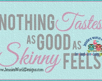 Nothing Tastes as good as skinny feels - SVG, DXF, PNG studio/cricut  Cut File