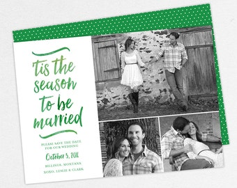 24 HOUR TURNAROUND, Tis the Season to be Married Christmas Cards, Christmas Save the Dates, Holiday Save the Dates, Wedding Save the Dates